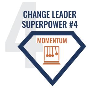 Change Leader Superpower #4 - Momentum